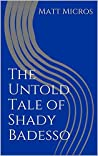 The Untold Tale of Shady Badesso