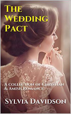 The Wedding Pact.The Wedding Pact A Collection Of Christian Amish Romance By