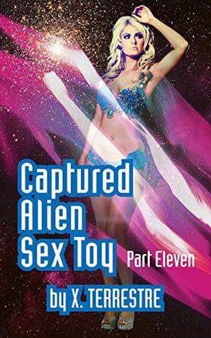 Captured Alien Sex Toy Part 11: (Alien Abduction, Sci Fi Fantasy)