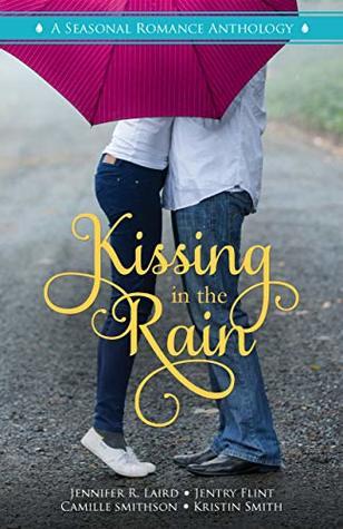 Kissing in the Rain: A Seasonal Romance Anthology
