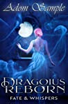 Dragoius Reborn: Fate & Whispers (The Bloods Passion Saga, #2)