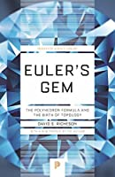 Euler's Gem: The Polyhedron Formula and the Birth of Topology (Princeton Science Library)