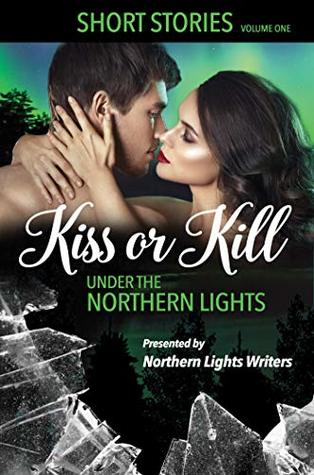 Kiss or Kill Under the Northern Lights: Volume 1