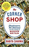 The Corner Shop: Shopkeepers, the Sharmas and the making of modern Britain *As heard on R4 Book of the Week*