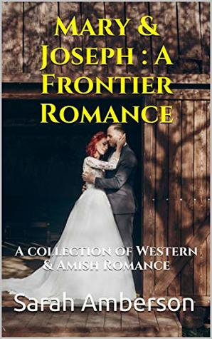 Mary & Joseph : A Frontier Romance: A collection of Western & Amish Romance