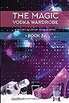The Magic Vodka Wardrobe: Book 3