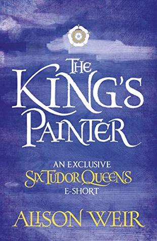 The King's Painter (Six Tudor Queens, #4.5)