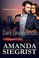Dark Consequences (A Consequences Novel Book 1)