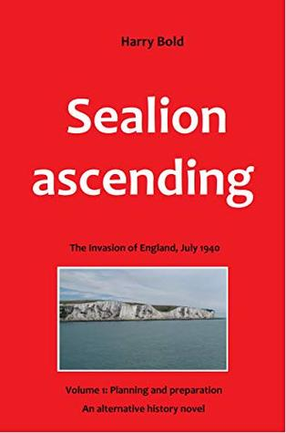 Sealion ascending: The invasion of England, July 1940