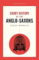 A Pocket Essential Short History of the Anglo-Saxons (Pocket Essential series)