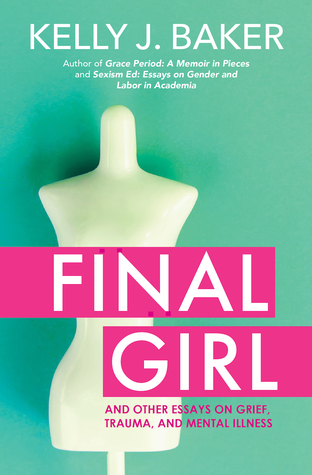 Final Girl: And Other Essays on Grief, Trauma, and Mental