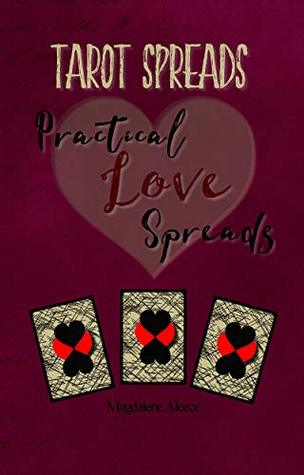 TAROT SPREADS: Practical Love Spreads by Magdalene Aleece