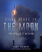 Eight Years to the Moon: The History of the Apollo Missions