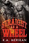 Straight as a Wheel by K.A. Merikan