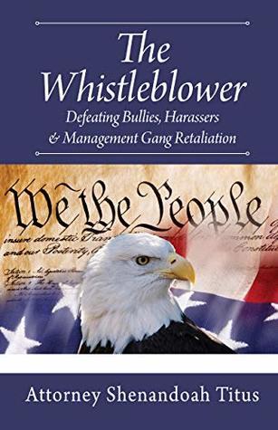 The Whistleblower: Defeating Bullies, Harassers & Management Gang Retaliation