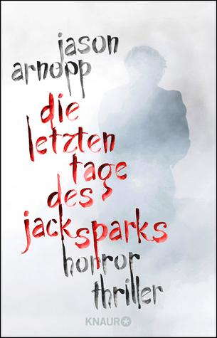 Die letzten Tage des Jack Sparks by Jason Arnopp