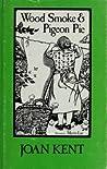 Woodsmoke and Pigeon Pie by Joan Kent