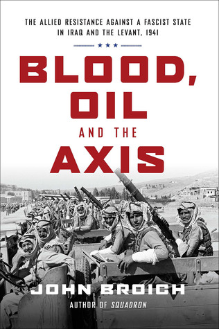 Blood, Oil, and the Axis: The Allied Resistance Against a Fascist State in Iraq and the Levant, 1941