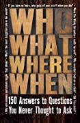 Who What When When: 150 Answers to Questions You Never Thought To Ask