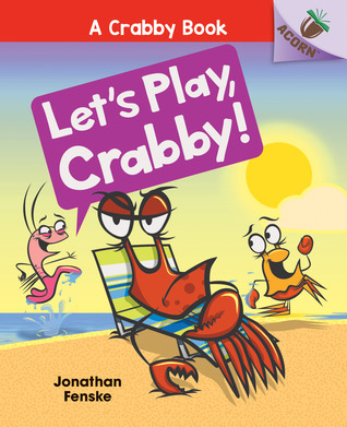 Let's Play, Crabby! by Jonathan Fenske