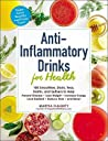 Anti-Inflammatory Drinks for Health: 100 Smoothies, Shots, Teas, Broths, and Seltzers to Help Prevent Disease, Lose Weight, Increase Energy, Look Radiant, Reduce Pain, and More! audiobook download free