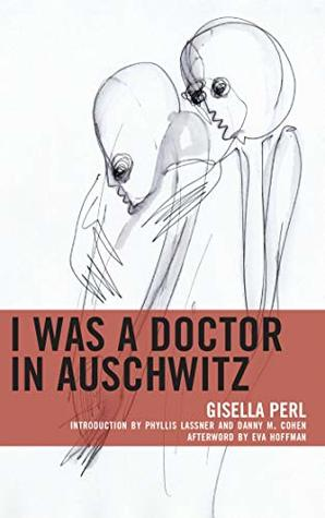 I Was a Doctor in Auschwitz (Lexington Studies in Jewish Literature)