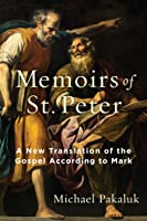 The Memoirs of St. Peter: A New Translation of the Gospel According to Mark