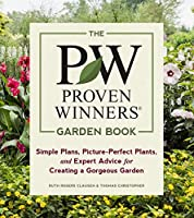The Proven Winners Garden Book: Simple Plans, Picture-Perfect Plants, and Expert Advice for Creating a Gorgeous Garden