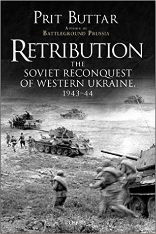 Retribution. The Soviet Reconquest Of Central Ukraine, 1943 : Prit Buttar