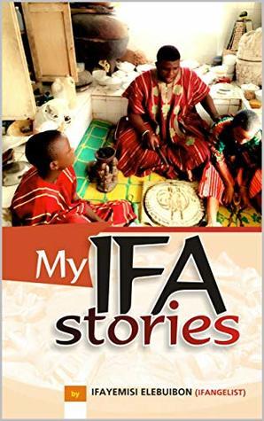 My Ifa Stories  (VOL Book 1) by Ifayemisi Elebuibon