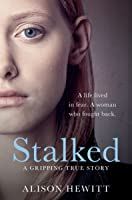 Stalked: A Gripping True Story