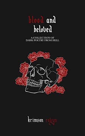 Blood and Beloved: A collection of dark poetry from Hell