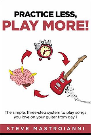 PRACTICE LESS, PLAY MORE by Steve Mastroianni