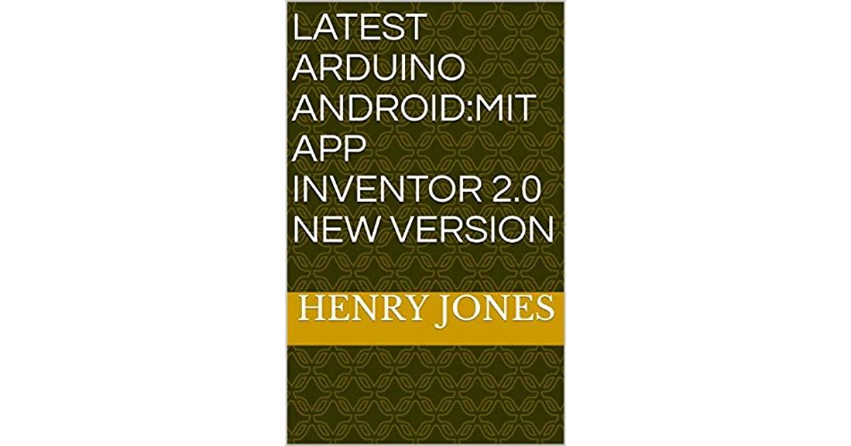 LATEST ARDUINO ANDROID:MIT APP INVENTOR 2 0 NEW VERSION by
