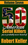 50 American Serial Killers You've Probably Never Heard Of: Volume 7