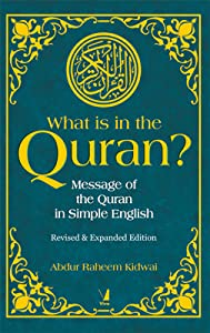 What is in the Quran? Revised & Expanded Edition: Message of the Quran in Simple English