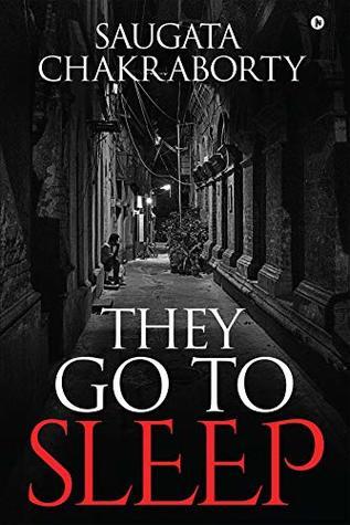 They Go to Sleep by Saugata Chakraborty