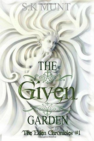 The Given Garden (The Eden Chronicles) (Volume 1)