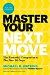Master Your Next Move: Proven Strategies for Navigating the First 90 Days ― and Beyond