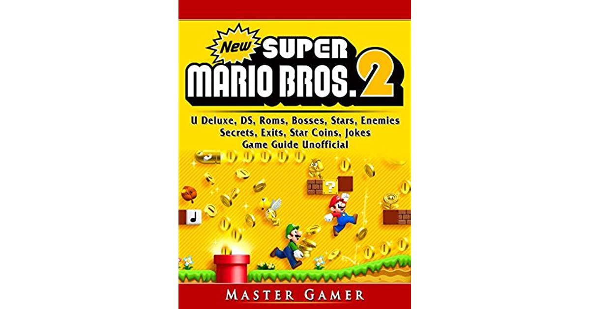 New Super Mario Bros 2, DS, 3DS, Secrets, Exits, Walkthrough, Star Coins,  Power Ups, Worlds, Tips, Jokes, Game Guide Unofficial by Master Gamer
