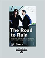 The Road to Ruin: How Tony Abbott and Peta Credlin Destroyed Their Own Government (Large Print 16pt)