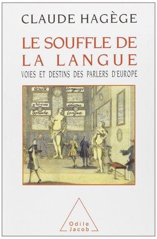 Le Souffle De La Langue Voies Et Destins Des Parlers D Europe By Claude Hagege