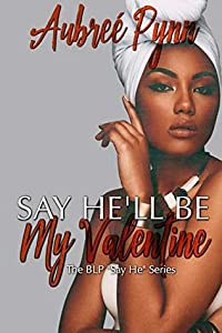 Say He'll Be My Valentine (The BLP Say He Series Book 3)