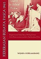 Kekerasan Budaya Pasca 1965: Bagaimana Orde Baru Melegitimasi Anti-Komunisme Melalui Sastra dan Film