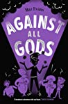 Against All Gods (Who Let the Gods Out?, #4)