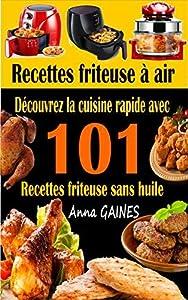 Recettes friteuse à air: Découvrez la cuisine rapide avec 101 recettes friteuse sans huile ; Recettes faciles et délicieuses pour des repas rapides et sains