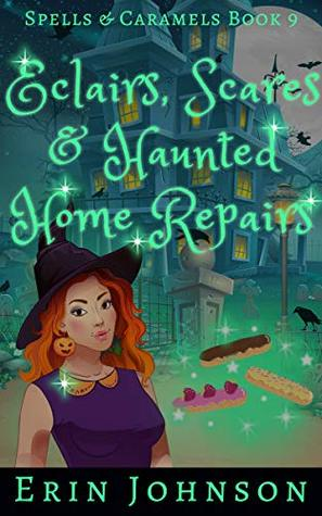Eclairs, Scares & Haunted Home Repairs by Erin Johnson