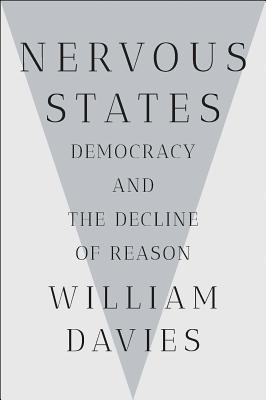 5960c00f3e083 Nervous States: Democracy and the Decline of Reason by William Davies