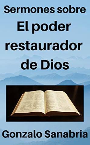 El poder restaurador de Dios: Sermones bíblicos para estudiar y predicar