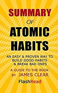 Summary of Atomic Habits: An Easy & Proven Way to Build Good Habits & Break Bad Ones | A Guide to the Book by James Clear